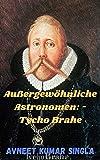 Außergewöhnliche Astronomen: - Tycho Brahe (German Edition)