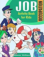 Job Occupation Activity Book for Kids: The Perfect Book for Never-Bored Kids. A Funny Workbook with Word Search, Rewriting Dots Exercises, Word to Picture Matching, Spelling and Writing Games For Learning and More! Amazing Gift for Kids and Toddles