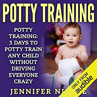 Potty Training: 3 Days to Potty Train Any Child Without Driving Everyone Crazy audiobook cover art
