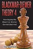 Blackmar-diemer Theory 4: How To Play The Blackmar-diemer Gambit Declined (chess Bdg) (volume 4)-Sawyer, Tim