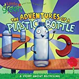 The Adventures of a Plastic Bottle: A Story About Recycling (Little Green Books)...