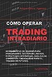 Como Operar Trading Intradiario: Herramientas de trading de futuros para principiantes, gestión del riesgo, estrategias operativas, análisis de contextos y mentalidad para el trading de futuros