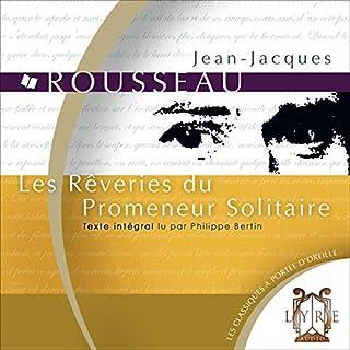 Les Rêveries du Promeneur Solitaire                    De :                                                                                                                                 Jean-Jacques Rousseau                               Lu par :                                                                                                                                 Philippe Bertin                      Durée : 4 h et 17 min     1 notation     Global 5,0