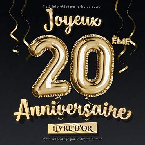 Joyeux 20ème Anniversaire - Livre d'Or: Décoration pour le 20ème anniversaire - 20 Ans Déco et Cadeau pour homme ou femme - Édition Ballons Or Noir - Album pour les félicitations et photos des invités