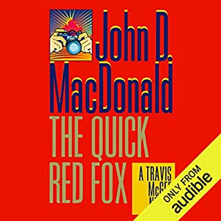 The Quick Red Fox     A Travis McGee Novel, Book 4              By:                                                                                                                                 John D. MacDonald                               Narrated by:                                                                                                                                 Robert Petkoff                      Length: 6 hrs and 7 mins     558 ratings     Overall 4.2