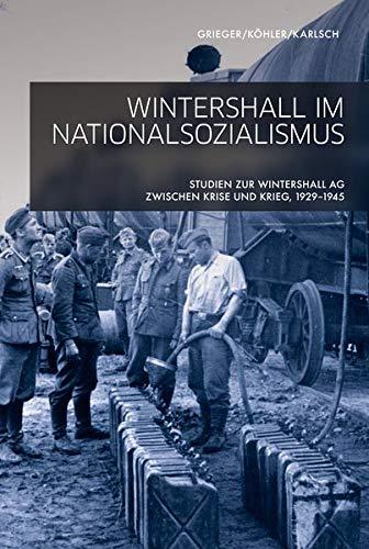 Wintershall im Nationalsozialismus: Studien zur Wintershall AG zwischen Krise und Krieg, 1929-1945