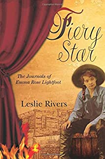 Fiery Star: The Journals of Emma Rose Lightfoot