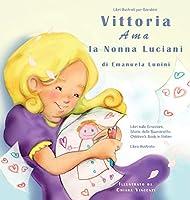 Libri Illustrati per Bambini: Vittoria Ama la Nonna Lucianì Libri sulle Emozioni. Storie della Buonanotte. Children's Book in Italian. Libro Illustrato