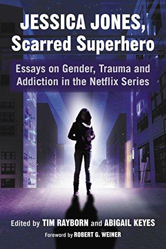 Jessica Jones, Scarred Superhero: Essays on Gender, Trauma and Addiction in the Netflix Series (English Edition)