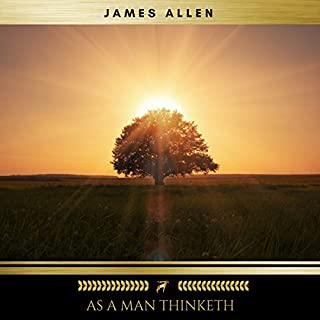 As a Man Thinketh                   By:                                                                                                                                 James Allen                               Narrated by:                                                                                                                                 Brian Kelly                      Length: 59 mins     26 ratings     Overall 4.3