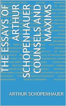 The Essays of Arthur Schopenhauer Counsels and Maxims (English Edition) por [Arthur Schopenhauer]