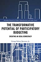 The Transformative Potential of Participatory Budgeting: Creating an Ideal Democracy (Routledge Research in Public Administration and Public Policy)