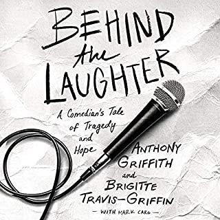 Behind the Laughter     A Comedian's Tale of Tragedy and Hope              Written by:                                                                                                                                 Anthony Griffith,                                                                                        Dr. Brigitte Travis-Griffin,                                                                                        Mark Caro                               Narrated by:                                                                                                                                 Avery Waddell,                                                                                        Paula Jai Parker                      Length: 7 hrs and 28 mins     Not rated yet     Overall 0.0
