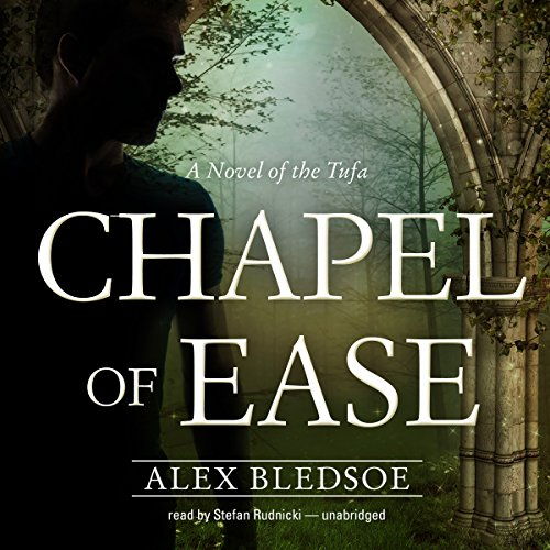 Chapel of Ease     The Tufa Novels, Book 4              By:                                                                                                                                 Alex Bledsoe                               Narrated by:                                                                                                                                 Stefan Rudnicki                      Length: 8 hrs and 45 mins     55 ratings     Overall 4.5