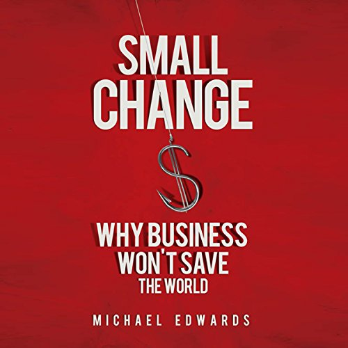 Small Change: Why Business Won't Save the World audiobook cover art