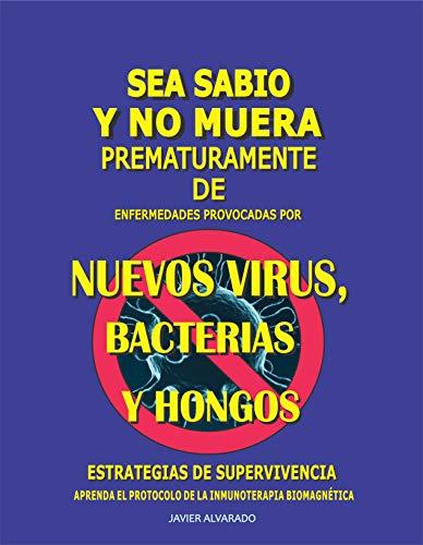 SEA SABIO Y NO MUERA PREMATURAMENTE DE ENFERMEDADES PROVOCADAS POR NUEVOS VIRUS, BACTERIAS Y HONGOS