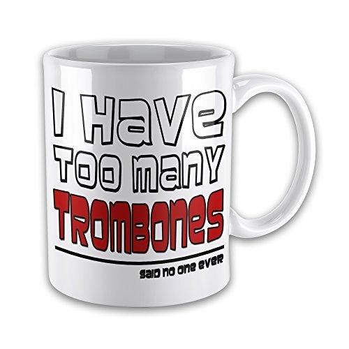 Thee mok, Ik heb te veel Trombones Zei Niemand Ooit Grappige Muziek Nieuwigheid Gift Mok 11oz