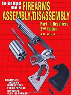 The Gun Digest Book of Firearms Assembly/disassembly: Pt. II: Revolvers