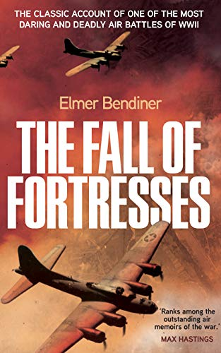 The Fall of Fortresses: The Classic Account of One of the Most Daring and Deadly Air Battles of WWII (English Edition)