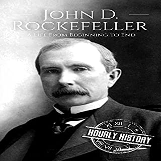 John D. Rockefeller: A Life from Beginning to End                   By:                                                                                                                                 Hourly History                               Narrated by:                                                                                                                                 Bridger Conklin                      Length: 1 hr and 5 mins     3 ratings     Overall 4.7
