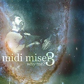 Midi Miser 3 Why Me?