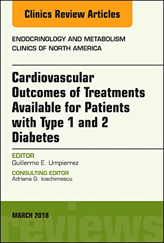 Compare Textbook Prices for Cardiovascular Outcomes of Treatments available for Patients with Type 1 and 2 Diabetes, An Issue of Endocrinology and Metabolism Clinics of North ... The Clinics: Internal Medicine, Volume 47-1 1 Edition ISBN 9780323583978 by Umpierrez MD  CDE, Guillermo E.
