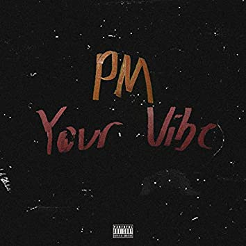 PM Your Vibe
