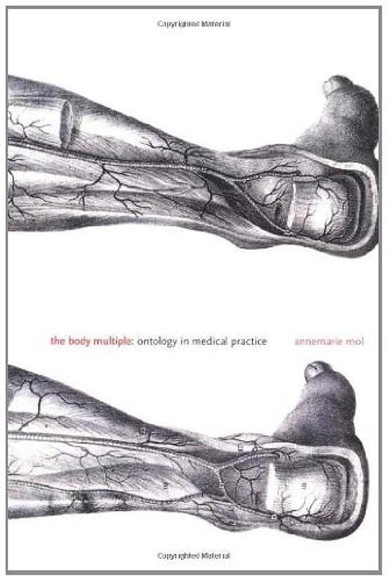 アトムナラーバー印象的The Body Multiple: Ontology in Medical Practice (Science and Cultural Theory) (English Edition)