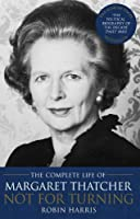 Not for Turning: The Life of Margaret Thatcher by Robin Harris(2014-05-14)