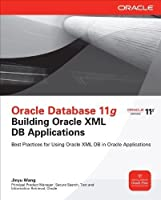 Oracle Database 11g Building Oracle XML DB Applications (Oracle Press) by Jinyu Wang(2011-07-22)