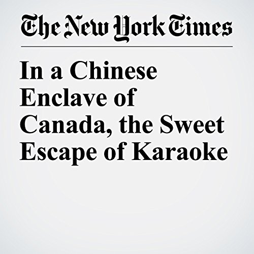In a Chinese Enclave of Canada, the Sweet Escape of Karaoke copertina
