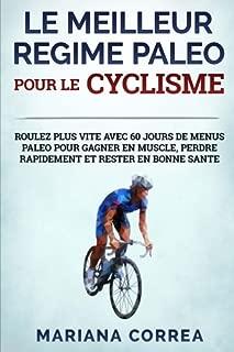 LE MEILLEUR REGIME PALEO POUR Le CYCLISME: ROULEZ PLUS VITE AVEC 60 JOURS DE MENUS PALEO POUR GAGNER EN MUSCLE, PERDRE RAPIDEMENT Et RESTER EN BONNE SANTE (French Edition)