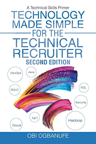 Compare Textbook Prices for Technology Made Simple for the Technical Recruiter, Second Edition: A Technical Skills Primer Reprint Edition ISBN 9781532064999 by Ogbanufe, Obi