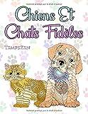 Chiens Et Chats Fidèles: Un livre de coloriage pour que les adultes se détendent avec de...