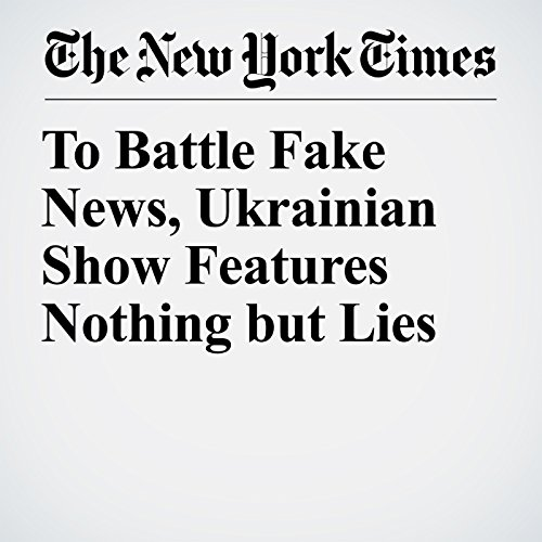 To Battle Fake News, Ukrainian Show Features Nothing but Lies copertina