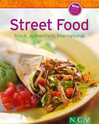 Street Food: Frisch, authentisch, international (Unsere 100 besten Rezepte)