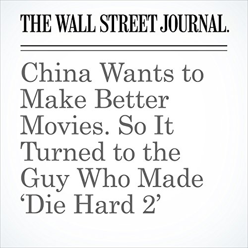 China Wants to Make Better Movies. So It Turned to the Guy Who Made 'Die Hard 2' copertina