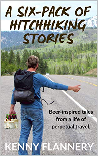 A Six-Pack of Hitchhhiking Stories: Beer-inspired tales from a life of perpetual travel (English Edition)