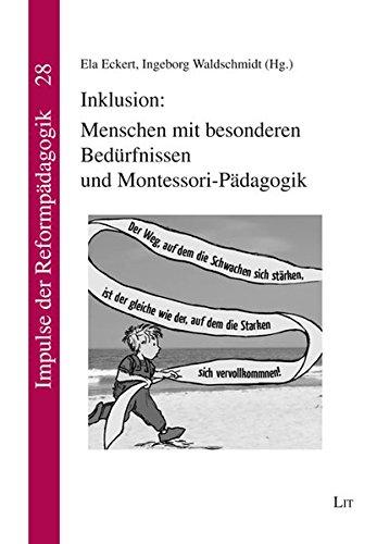 Inklusion: Menschen mit besonderen Bedürfnissen und Montessori-Pädagogik (Impulse der Reformpädagogik)