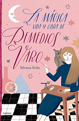 La Mágica Vida Y Obra de Remedios Varo / The Magical Life and Work of Remedios Varo
