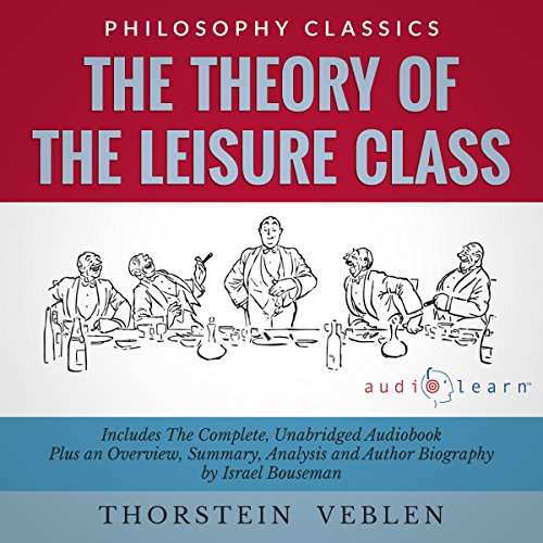 The Theory of the Leisure Class                   By:                                                                                                                                 Israel Bouseman,                                                                                        Thorstein Veblen                               Narrated by:                                                                                                                                 Jason Leikam                      Length: 12 hrs and 12 mins     2 ratings     Overall 4.0
