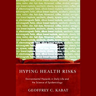 Hyping Health Risks     Environmental Hazards in Daily Life and the Science of Epidemiology              By:                                                                                                                                 Geoffrey C. Kabat                               Narrated by:                                                                                                                                 David Henry                      Length: 9 hrs and 7 mins     12 ratings     Overall 3.9