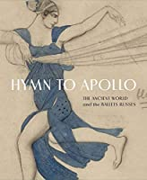 Hymn to Apollo: The Ancient World and the Ballets Russes (Institute for the Study of Ancient World Exhibition Catalogs)