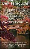 El Libro de la Pastelería Japonesa + Platos de Acompañamiento: Fórmulas para cada preocupación. Deli...