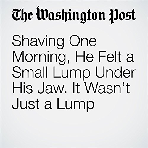 Shaving One Morning, He Felt a Small Lump Under His Jaw. It Wasn't Just a Lump audiobook cover art