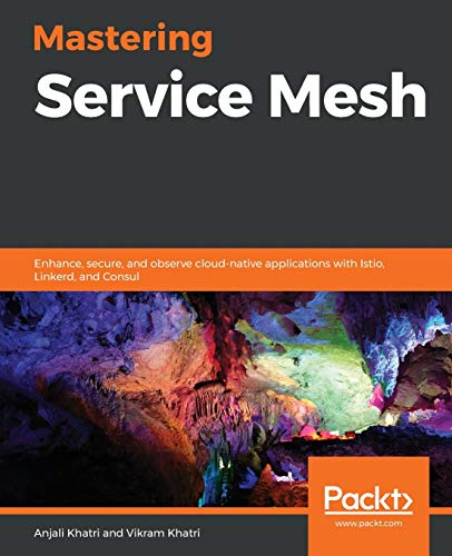 Mastering Service Mesh: Enhance, secure, and observe cloud-native applications with Istio, Linkerd, and Consul