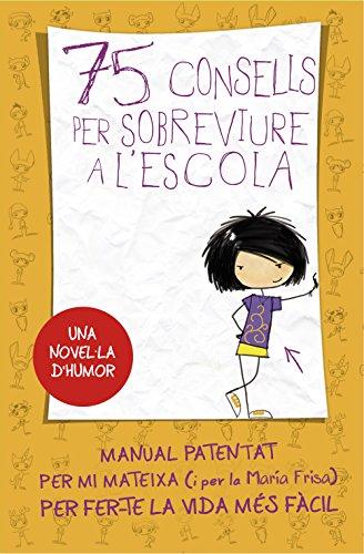 75 consells per sobreviure a l'escola (Sèrie 75 Consells 1): Manual patentat per mi mateixa per fer-te la vida més fàcil (Catalan Edition)