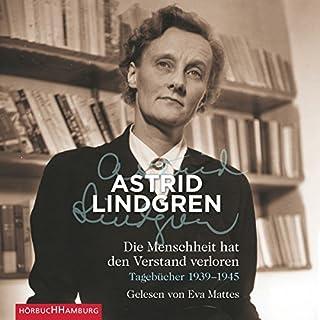 Die Menschheit hat den Verstand verloren     Tagebücher 1939 - 1945              Autor:                                                                                                                                 Astrid Lindgren                               Sprecher:                                                                                                                                 Eva Mattes                      Spieldauer: 6 Std. und 21 Min.     169 Bewertungen     Gesamt 4,7