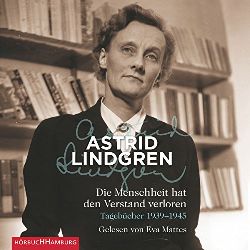Die Menschheit hat den Verstand verloren     Tagebücher 1939 - 1945              By:                                                                                                                                 Astrid Lindgren                               Narrated by:                                                                                                                                 Eva Mattes                      Length: 6 hrs and 21 mins     Not rated yet     Overall 0.0