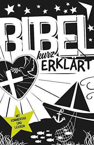 Bibel kurz erklärt: Mit Kommentar und Lexikon